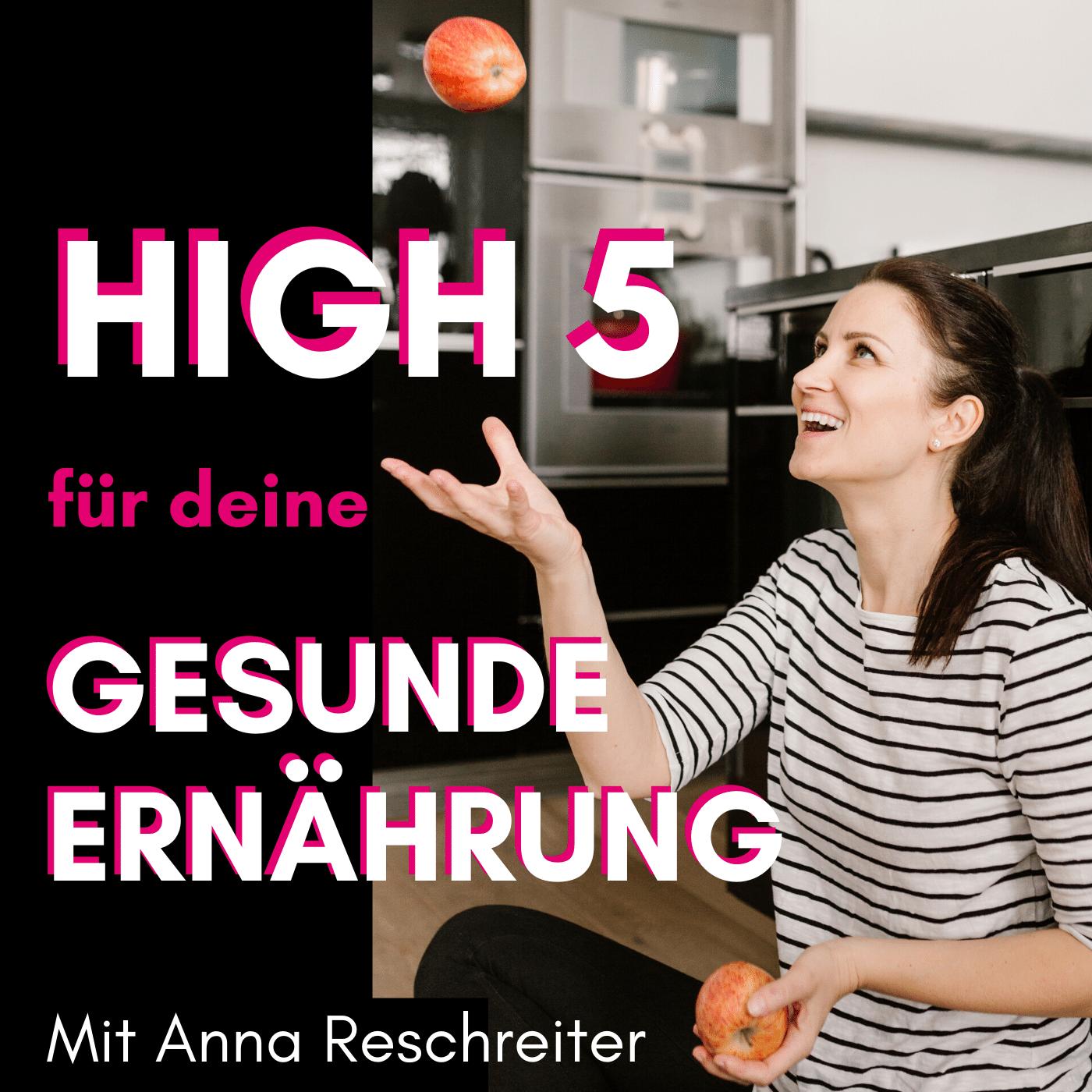 Podcast High 5 für deine gesunde Ernährung mit Anna Reschreiter - TCM Ernährung - 5 Elemente - Foodblog - Ernährungsumstellung - TCM Ernährungsexpertin - TCM Ernährungsberatung - annatsu