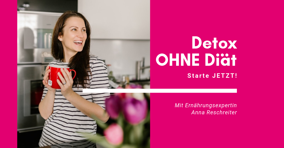 Detox OHNE Diät - Onlinekurs - TCM Ernährung - 5 Elemente Küche - TCM Ernährungsberatung Wien - Anna Reschreiter (1)