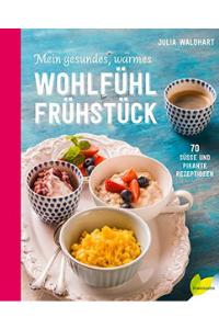 Mein gesundes, warmes Wohlfühlfrühstück: 70 süße und pikante Rezeptideen - Buchempfehlung Anna Reschreiter - annatsu