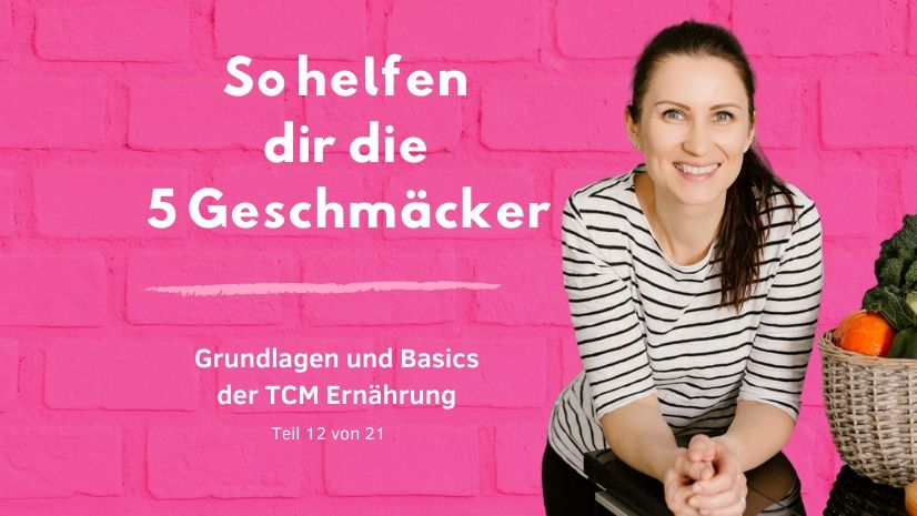 So helfen dir die 5 Geschmäcker in der TCM - 5 Geschmäcker - Traditionelle Chinesische Medizin - Grundlagen TCM - Basics TCM - 5 Elemente - Fünf Elemente - TCM Ernährung - Ernährungsumstellung - Anna Reschreiter - annatsu
